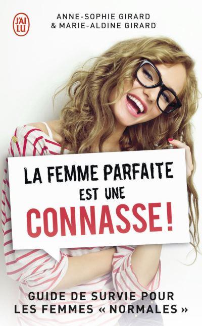 """Couverture du livre d'Anne-Sophie Girard et Marie-Aldine Girard intitulé La femme parfaite est une connasse ! Un guide de survie pour les femmes """"normales""""."""